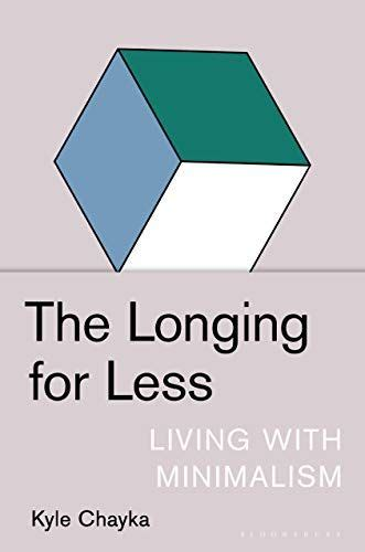 The Longing for Less: Living with Minimalism - Kindle