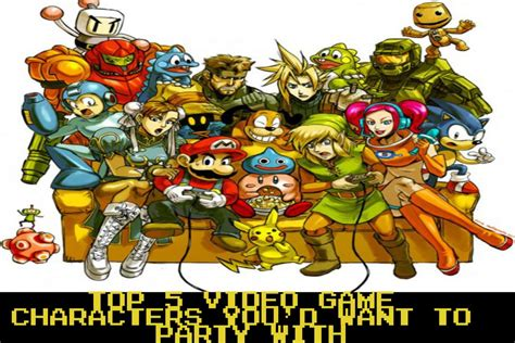 12- Top 5 Video Game Characters You'd Want to Party With