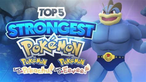 Top 5 Strongest Pokemon in Pokemon Let's Go Pikachu and